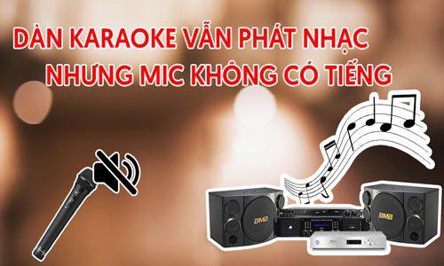 Dàn karaoke vẫn phát nhạc nhưng mic không có tiếng