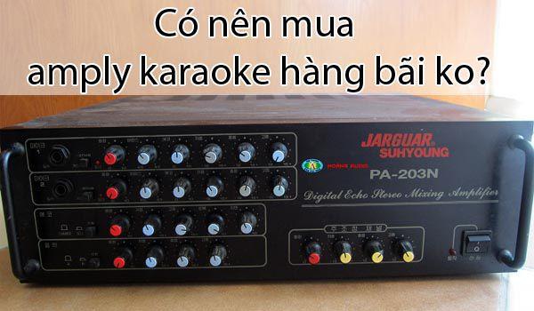 Kinh nghiệm Có nên mua amly karaoke hàng bãi hay không